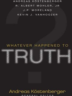 Whatever Happened to Truth? - eBook  -     Edited By: Andreas L. Kostenberger     By: Andreas L. Kostenberger, R. Albert Mohler Jr., J.P. Moreland, Kevin J. Vanhoozer