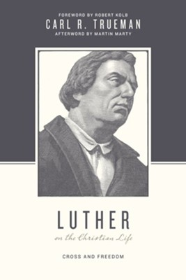 Luther on the Christian Life: Cross and Freedom - eBook  -     By: Carl R. Trueman, Stephen J. Nichols, Justin Taylor