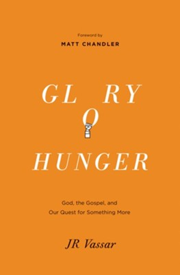 Glory Hunger: God, the Gospel, and Our Quest for Something More - eBook  -     By: J.R. Vassar, Matt Chandler
