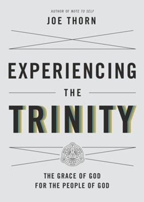 Experiencing the Trinity: The Grace of God for the People of God - eBook  -     By: Joe Thorn