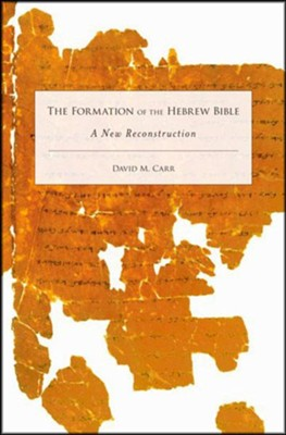 The Formation of the Hebrew Bible: A New Reconstruction  -     By: David M. Carr