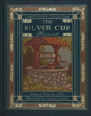 The Silver Cup Illusrated  -     Edited By: Mark Hamby, Kari Keener     By: J.B.E.     Illustrated By: Lorraine Larsen