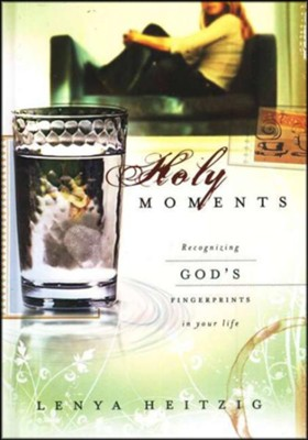 Holy Moments: Recognizing God's Fingerprints on Your Life  -     By: Lenya Heitzig