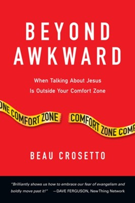 Beyond Awkward: When Talking About Jesus Is Outside Your Comfort Zone - eBook  -     By: Beau Crosetto, Dave Ferguson