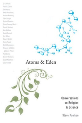 Atoms and Eden: Conversations on Religion and Science  -     By: Steve Paulson