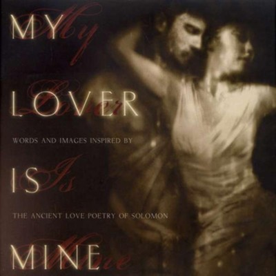 My Lover is Mine: Words and Images Inspired by the Ancient Love Poetry of Solomon  -     By: Aly Hawkins, Ramon Deslauriers
