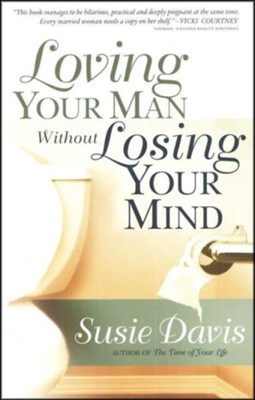 Loving Your Man Without Losing Your Mind  -     By: Susie Davis