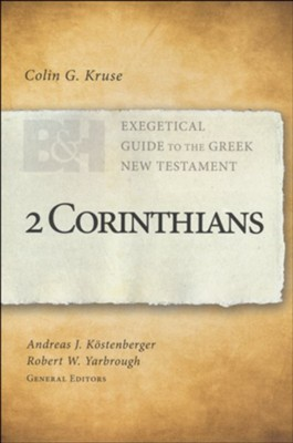 2 Corinthians: Exegetical Guide to the Greek New Testament  -     Edited By: Dr. Andreas J. Köstenberger Ph.D., Robert W. Yarbrough     By: Colin G. Kruse