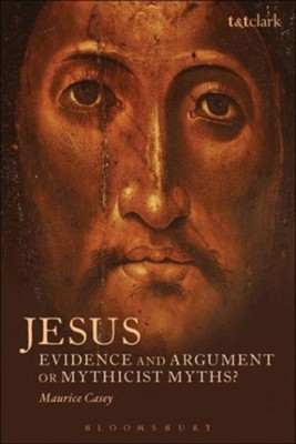 Jesus: Evidence and Argument or Mythicist Myths?  -     By: Maurice Casey