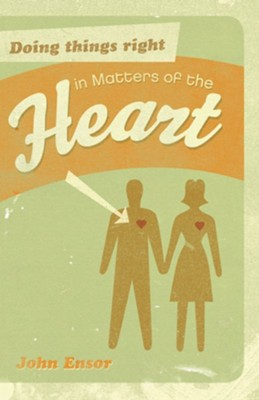 Doing Things Right in Matters of the Heart - eBook  -     By: John Ensor