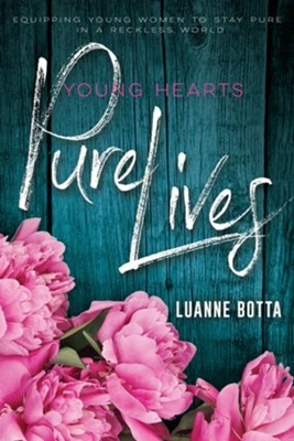 Young Hearts Pure Lives: Staying Pure In a Reckless World - eBook  -     By: Luanne Botta