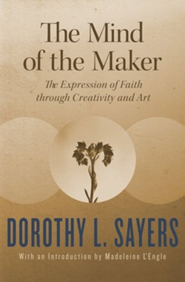 The Mind of the Maker - eBook  -     By: Dorothy L. Sayers, Madeleine L'Engle