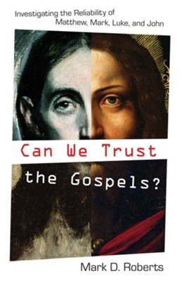 Can We Trust the Gospels?: Investigating the Reliability of Matthew, Mark, Luke, and John - eBook  -     By: Mark D. Roberts