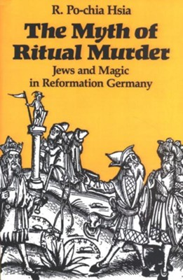 The Myth of Ritual Murder: Jews and Magic in Reformation Germany  -     By: R. Po-chia Hsia