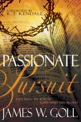 Passionate Pursuit: Getting To Know God And His Word - eBook  -     By: James Goll