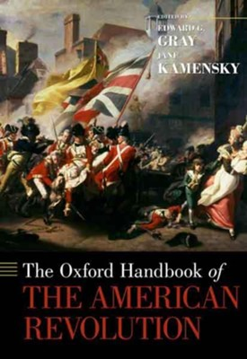 The Oxford Handbook of the American Revolution  -     Edited By: Edward G. Gray, Jane Kamensky     By: Edward G. Gray(Eds.) & Jane Kamensky(Eds.)