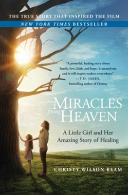 Miracles from Heaven: A Little Girl, Her Journey to Heaven, and Her Amazing Story of Healing - eBook  -     By: Christy Beam, Kerry Zukus