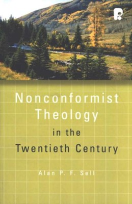 Nonconformist Theology in the Twentieth Century:  The Didsbury Lectures 2006  -     By: Alan P.F. Sell