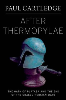 After Thermopylae: The Oath of Plataea and the End of the Graeco-Persian Wars  -     By: Paul Cartledge
