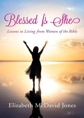 Blessed Is She: Lessons in Living from Women of the Bible / Digital original - eBook  -     By: Elizabeth McDavid Jones