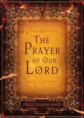 The Prayer of Our Lord - eBook  -     By: Philip Graham Ryken