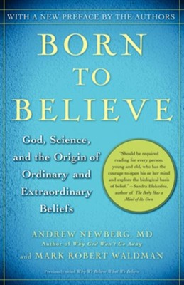 Born to Believe: God, Science, and the Origin of Ordinary and Extraordinary Beliefs  -     By: Andrew Newberg