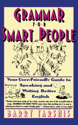 Grammar for Smart People: Your User-Friendly Guide to Speaking and Writing Better English  -     By: Barry Tarshis, Julie Rubenstein