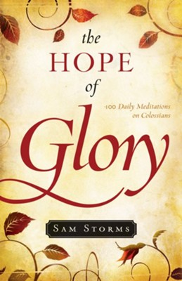 The Hope of Glory: 100 Daily Meditations on Colossians - eBook  -     By: Sam Storms