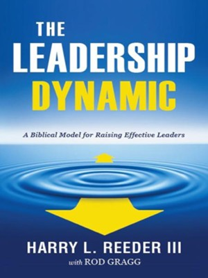 The Leadership Dynamic: A Biblical Model for Raising Effective Leaders - eBook  -     By: Harry L. Reeder III