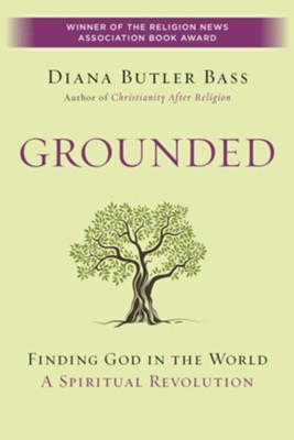 Grounded: Finding God in the World-A Spiritual Revolution - eBook  -     By: Diana Butler Bass