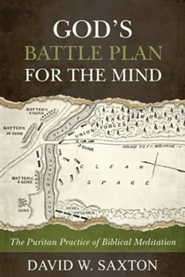 God's Battle Plan for the Mind: The Puritan Practice of Biblical Meditation - eBook  -     By: David W. Saxton