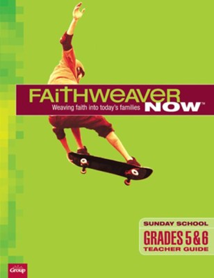 FaithWeaver Now: Grades 5 & 6 Teacher Guide, Winter 2018-19  -