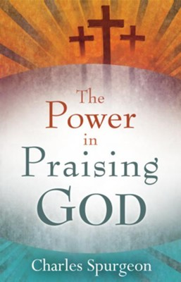 The Power In Praising God - eBook  -     By: Charles H. Spurgeon