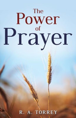 The Power Of Prayer - eBook  -     By: R.A. Torrey
