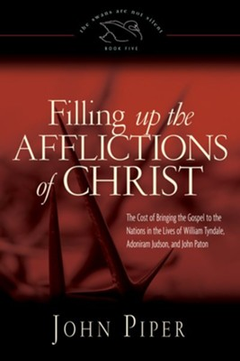 Filling Up the Afflictions of Christ                         -     By: John Piper
