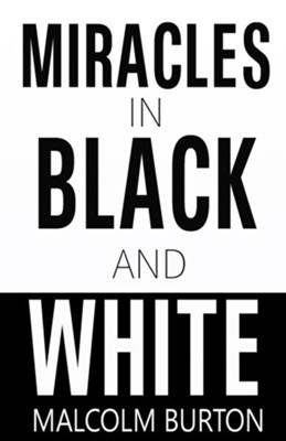 Miracles In Black And White - eBook  -     By: Malcolm Burton