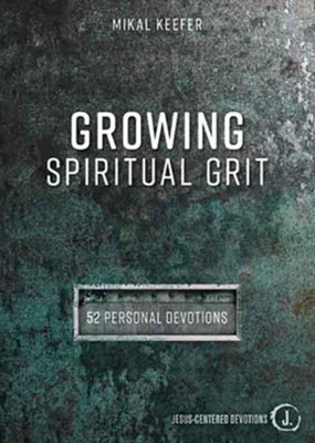 Growing Spiritual Grit: 52 Personal Devotions  -     By: Mikal Keefer