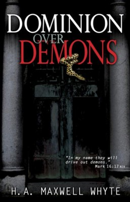 Dominion Over Demons - eBook  -     By: H.A. Maxwell Whyte