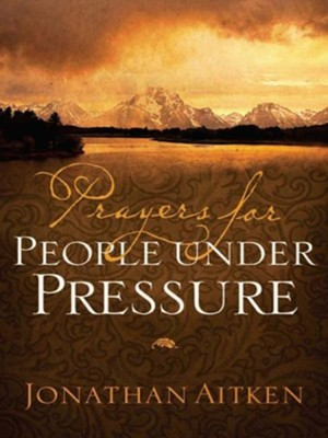 Prayers for People under Pressure - eBook  -     By: Jonathan Aitken