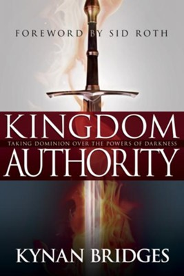 Kingdom Authority: Taking Dominion Over the Powers of Darkness - eBook  -     By: Kynan Bridges