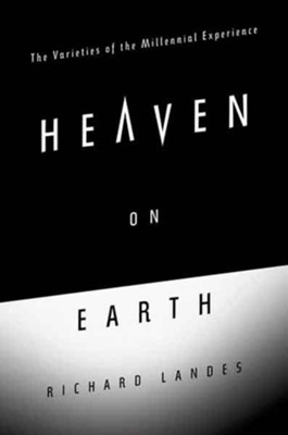 Heaven on Earth: The Varieties of the Millennial Experience  -     By: Richard Allen Landes