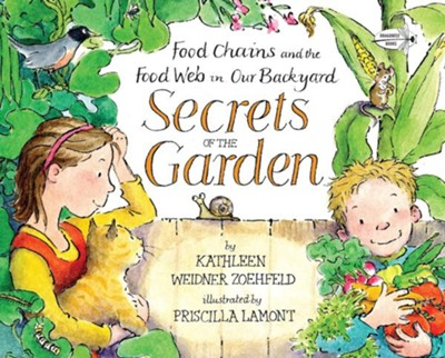 Secrets of the Garden: Food Chains and the Food Web in Our Backyard  -     By: Kathleen Weidner Zoehfeld     Illustrated By: Priscilla Lamont