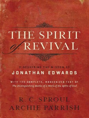 The Spirit of Revival: Discovering the Wisdom of Jonathan Edwards - eBook  -     By: R.C. Sproul, Archie Parrish