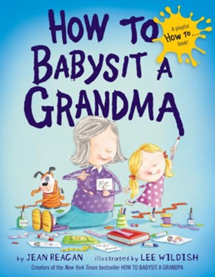 How to Babysit a Grandma  -     By: Jean Reagan