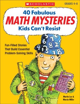 40 Fabulous Math Mysteries Kids Can't Resist  -     By: Martin Lee
