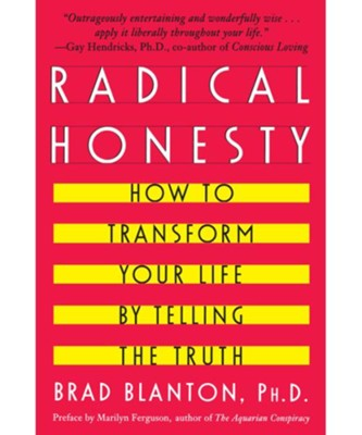 Radical Honesty: How to Transform Your Life by Telling the Truth  -     By: Brad Blanton Ph.D.