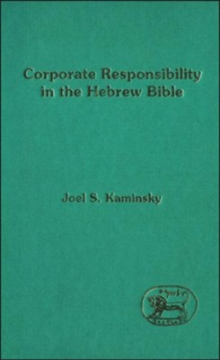 Corporate Responsibility in the Hebrew Bible  -     By: Joel Kaminsky