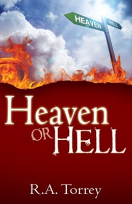 Heaven or Hell - eBook  -     By: R.A. Torrey