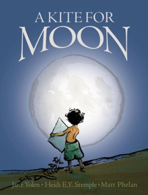 A Kite for Moon  -     By: Jane Yolen, Heidi E.Y. Stemple     Illustrated By: Matt Phelan