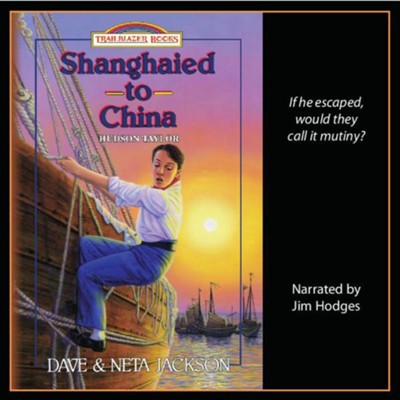 Shanghaied to China: A Story of Hudson Taylor   -     By: Dave Jackson, Neta Jackson
